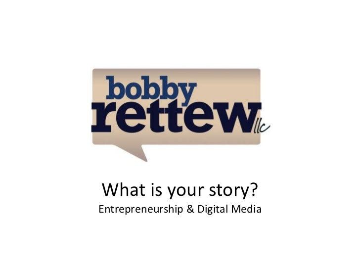 What is your story?Entrepreneurship & Digital Media<br />