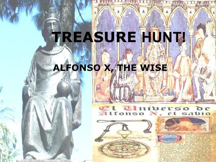 TREASURE HUNT!ALFONSO X, THE WISE