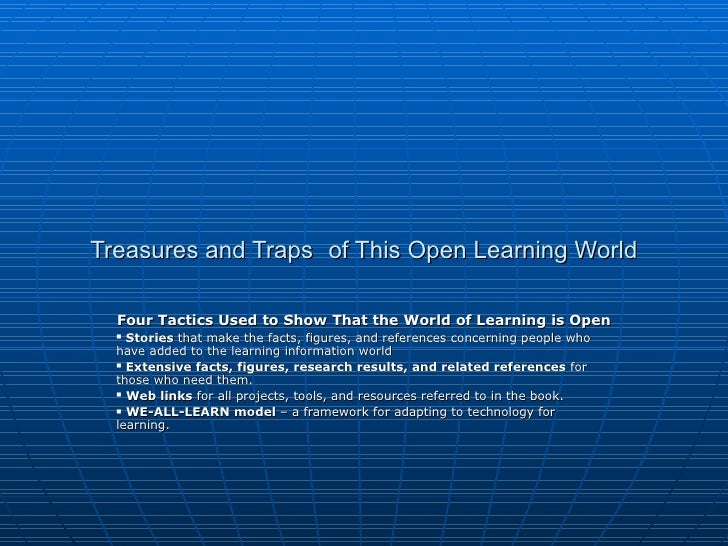 Treasures and Traps   of This Open Learning World <ul><li>Four Tactics Used to Show That the World of Learning is Open </l...