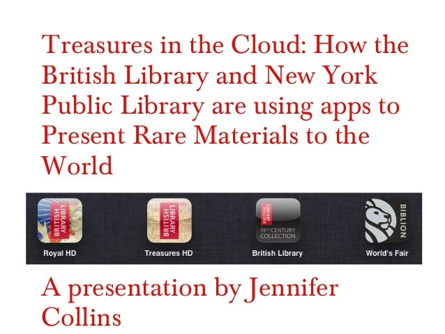Treasures in the Cloud: How the British Library and New York Public Library are using apps to Present Rare Materials to th...