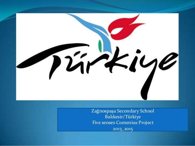 Zağnospaşa Secondary School Balıkesir/Türkiye Five senses Comenius Project 2013_2015
