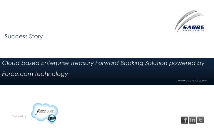 Success StoryCloud based Enterprise Treasury Forward Booking Solution powered byForce.com technology                      ...