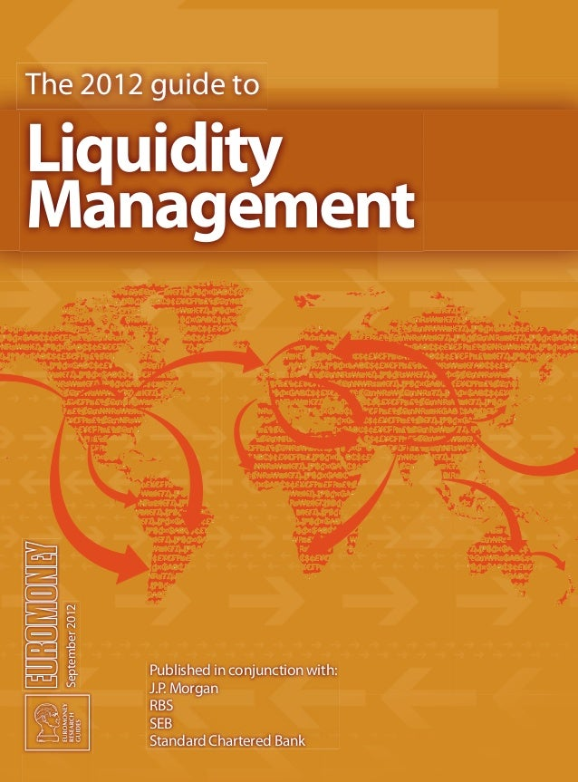 The 2012 guide to September2012 Published in conjunction with: J.P. Morgan RBS SEB Standard Chartered Bank Liquidity Manag...