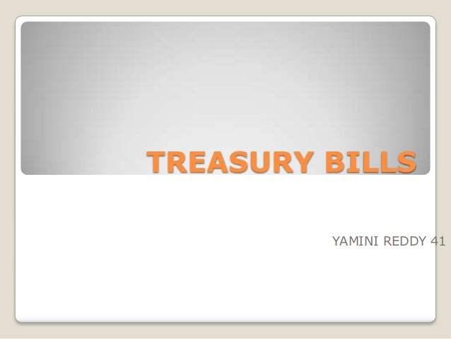 TREASURY BILLS         YAMINI REDDY 41