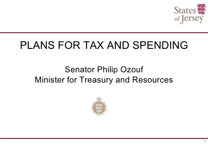 PLANS FOR TAX AND SPENDING          Senator Philip Ozouf  Minister for Treasury and Resources                             ...