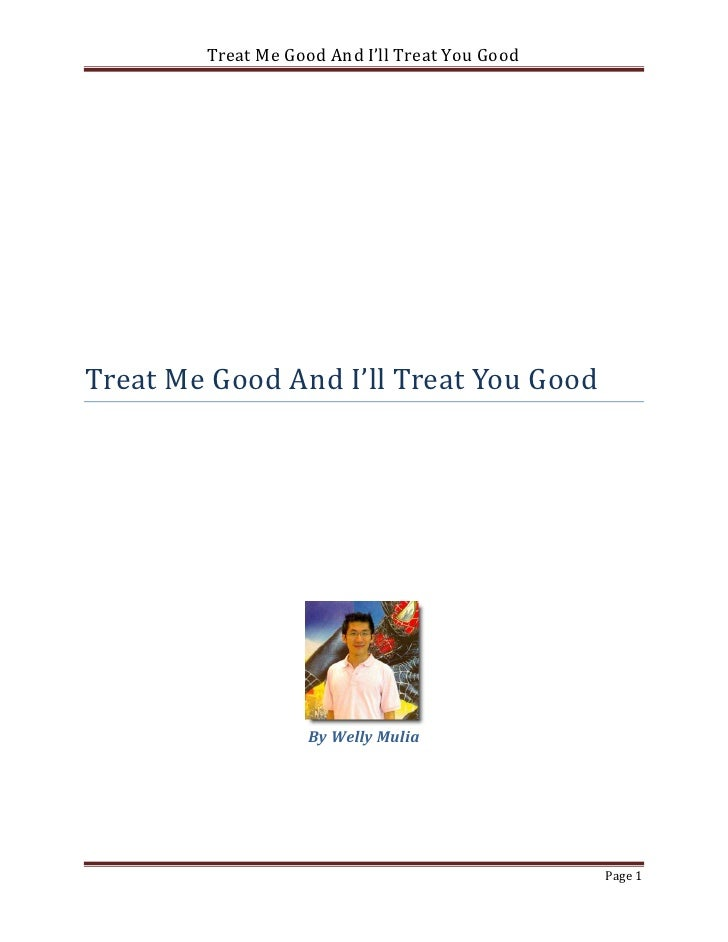 Treat Me Good And I'll Treat You GoodTreat Me Good And I'll Treat You Good                   By Welly Mulia               ...