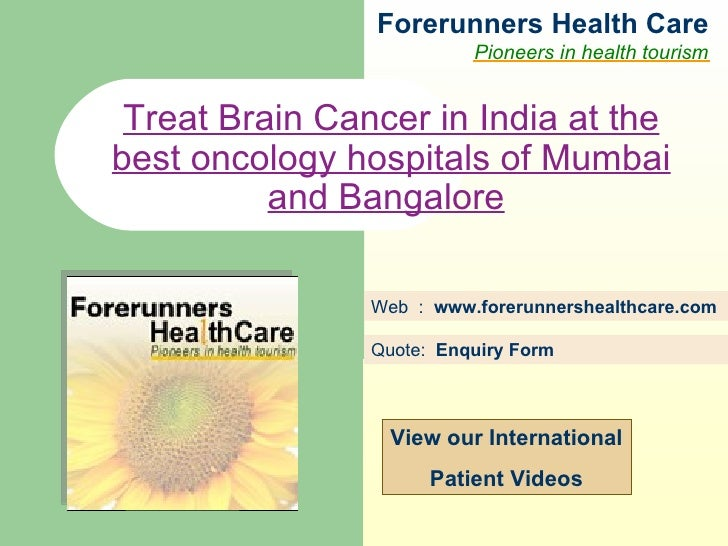 Forerunners Hea l th Care Pioneers in health tourism Web  :  www.forerunnershealthcare.com Treat Brain Cancer in India at ...