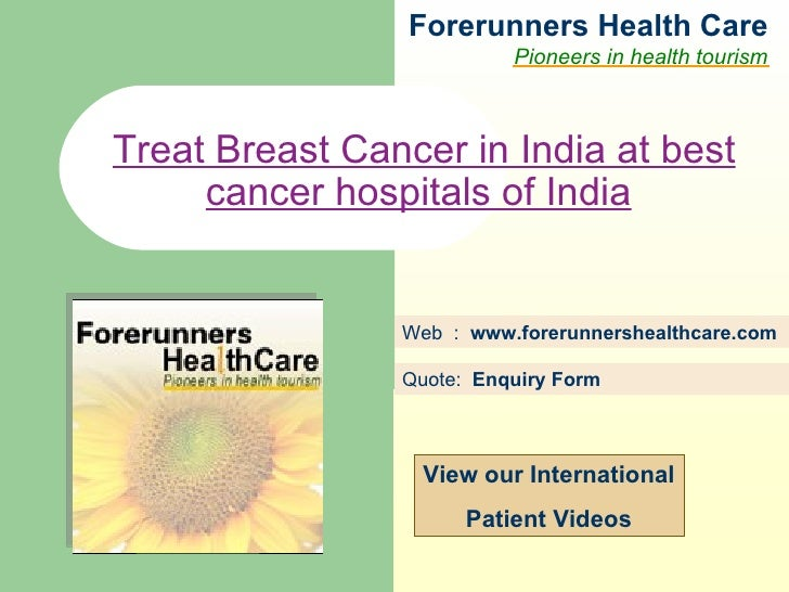 Forerunners Hea l th Care Pioneers in health tourism Web  :  www.forerunnershealthcare.com Treat Breast Cancer in India at...