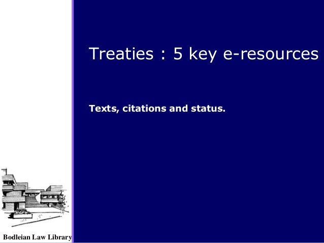 Bodleian Law Library Treaties : 5 key e-resources Texts, citations and status.