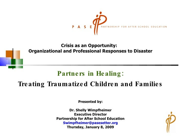 Partners in Healing: Treating Traumatized Children and Families Crisis as an Opportunity:  Organizational and Professional...