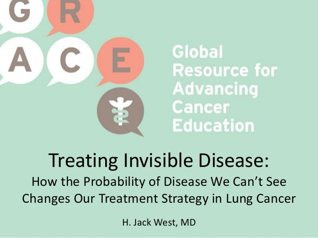 Treating Invisible Disease: How the Probability of Disease We Can't See Changes Our Treatment Strategy in Lung Cancer H. J...