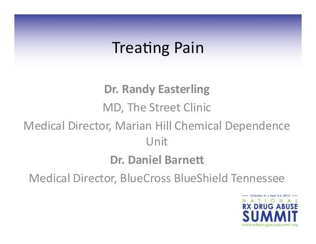 Trea%ng	  Pain	                    Dr.	  Randy	  Easterling	                    MD,	  The	  Street	  Clinic	  Medical	  Di...