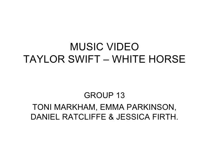 MUSIC VIDEO TAYLOR SWIFT – WHITE HORSE GROUP 13 TONI MARKHAM, EMMA PARKINSON, DANIEL RATCLIFFE & JESSICA FIRTH.