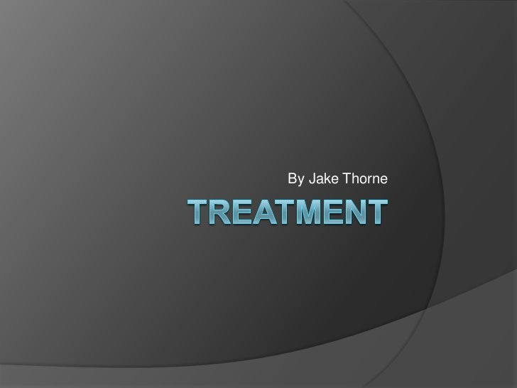 treatment<br />By Jake Thorne<br />