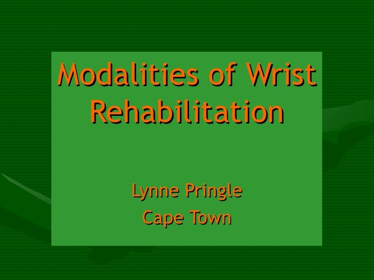 Modalities of Wrist Rehabilitation Lynne Pringle Cape Town