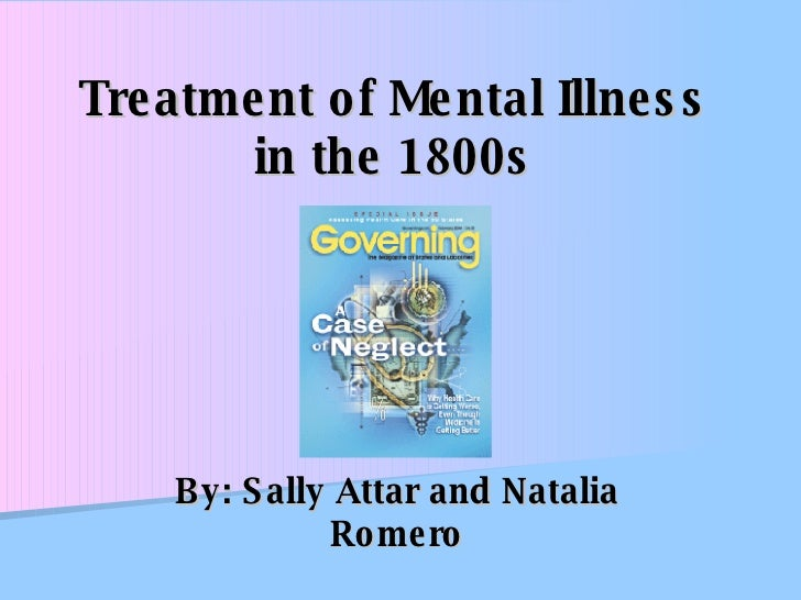 Treatment of Mental Illness in the 1800s By: Sally Attar and Natalia Romero