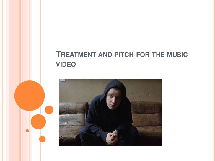 Treatment and pitch for the music video  <br />