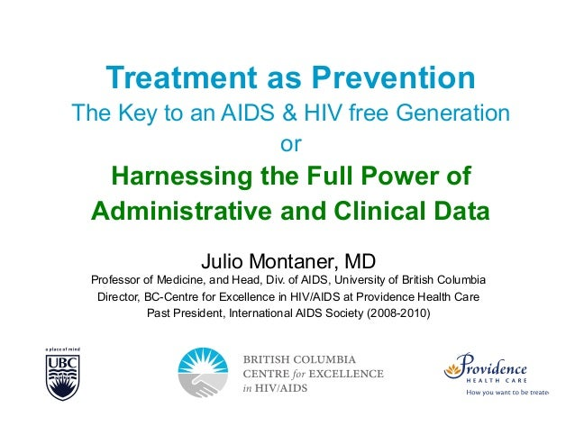 Slide 1 of 42  Treatment as Prevention The Key to an AIDS & HIV free Generation or  Harnessing the Full Power of Administr...
