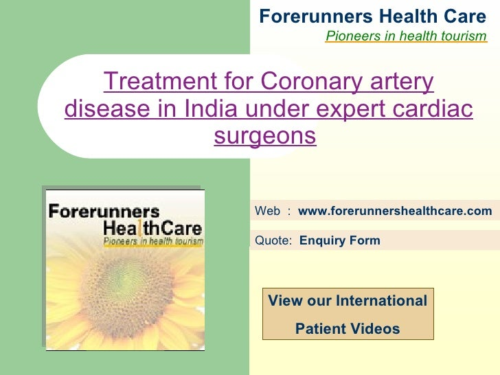 Forerunners Hea l th Care Pioneers in health tourism Web  :  www.forerunnershealthcare.com Treatment for Coronary artery d...