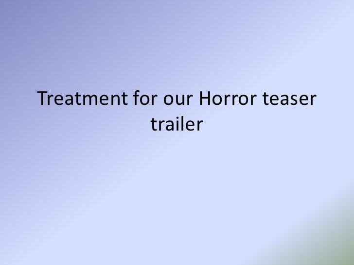 Treatment for our Horror teaser trailer <br />