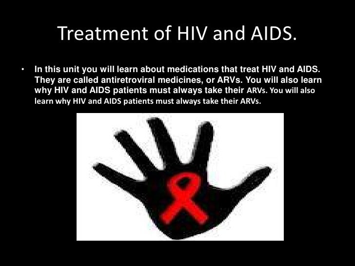 Treatment of HIV and AIDS.•   In this unit you will learn about medications that treat HIV and AIDS.    They are called an...