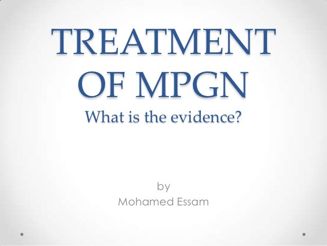 Treatment of  MPGN , What is the evidence?