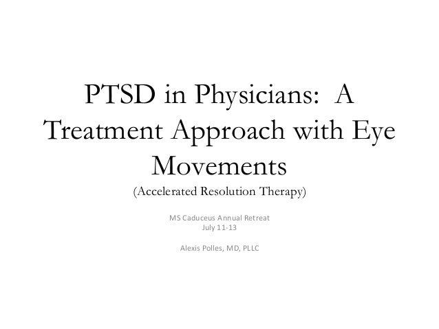 PTSD in Physicians: A Treatment Approach with Eye Movements (Accelerated Resolution Therapy) MS Caduceus Annual Retreat Ju...