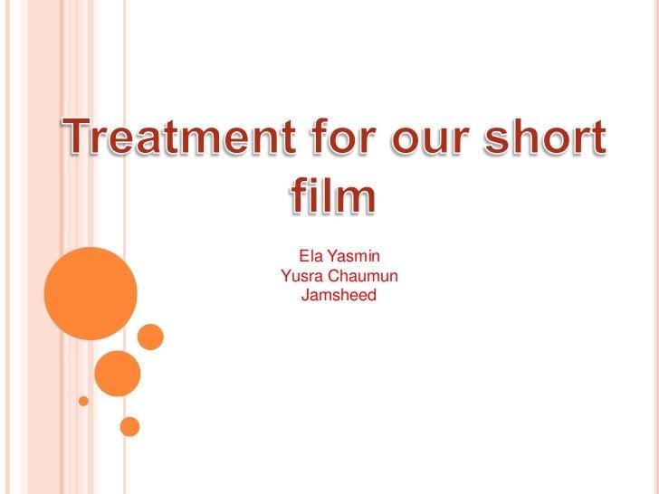 Treatment Pitch By: Ela, Yusra and Jamsheed  2nd draft