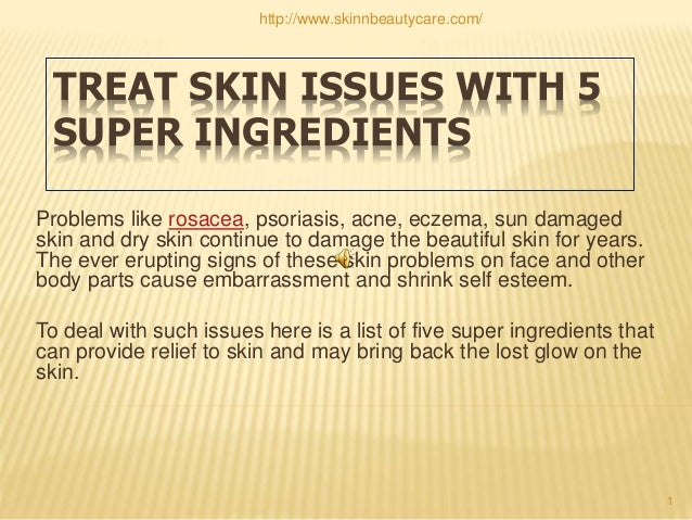 TREAT SKIN ISSUES WITH 5 SUPER INGREDIENTS Problems like rosacea, psoriasis, acne, eczema, sun damaged skin and dry skin c...