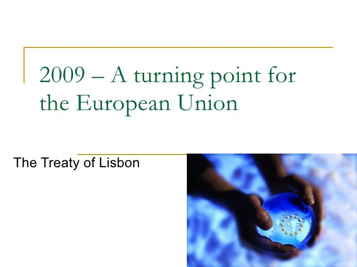 2009 – A turning point for the European Union The Treaty of Lisbon