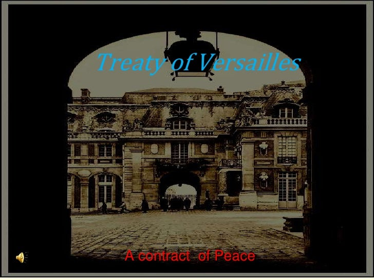 Treaty of Versailles<br />A contract  of Peace<br />