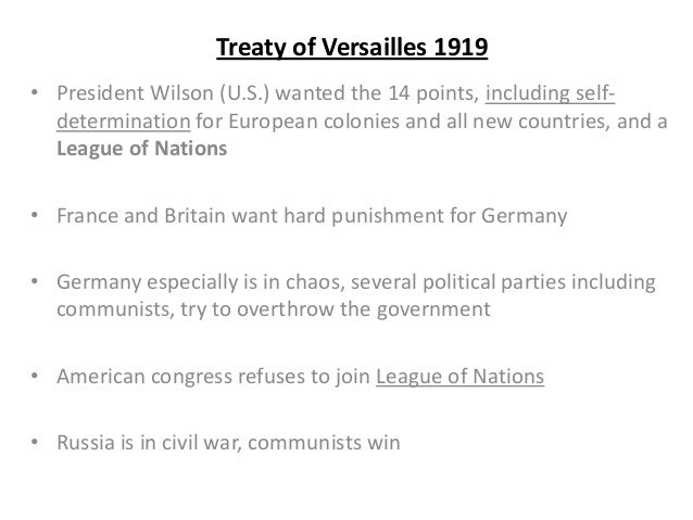 Treaty of Versailles 1919• President Wilson (U.S.) wanted the 14 points, including self-determination for European colonie...
