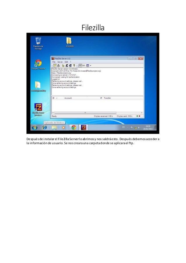 Filezilla Despuésde instalarel FileZillaServerloabrimosynossaldráesto. Despuésdebemosaccedera la informaciónde usuario.Se ...