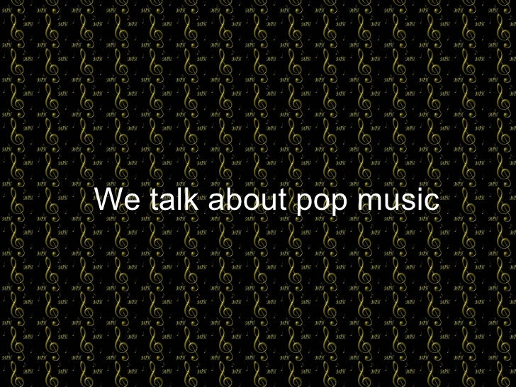 We talk about pop music