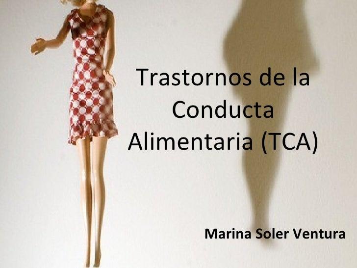 Trastornos de la    ConductaAlimentaria (TCA)      Marina Soler Ventura