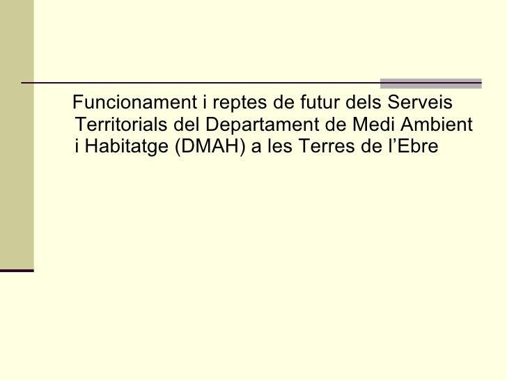 <ul><li>Funcionament i reptes de futur dels Serveis Territorials del Departament de Medi Ambient i Habitatge (DMAH) a les ...