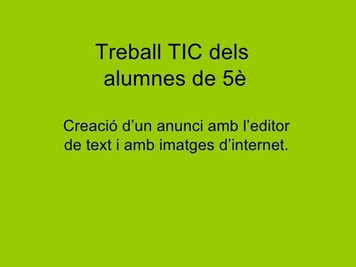Treball TIC dels  alumnes de 5è Creació d'un anunci amb l'editor de text i amb imatges d'internet.
