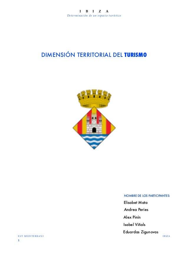 DIMENSIÓN TERRITORIAL DEL TURISMONOMBRE DE LOS PARTICIPANTES:Elisabet MataAndrea PeriesAlex PinínIsabel ViñalsEduardas Zig...