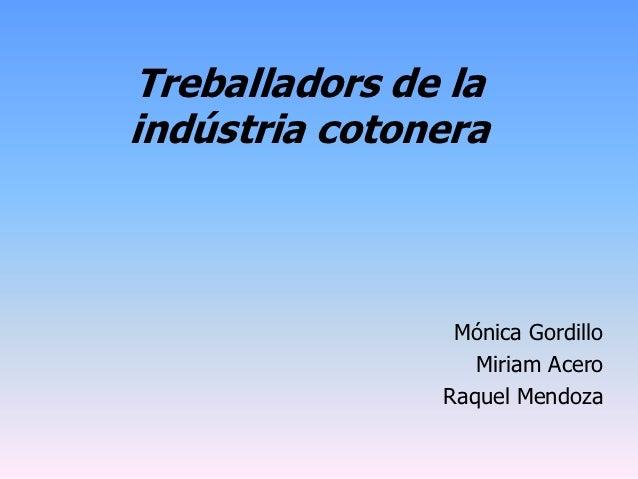 Treballadors de laindústria cotonera                Mónica Gordillo                  Miriam Acero               Raquel Men...