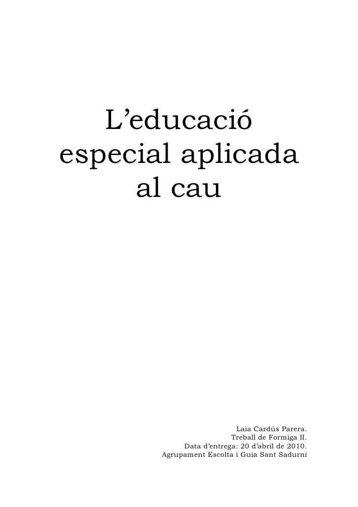 L'educació especial aplicada      al cau                               Laia Cardús Parera.                          Trebal...