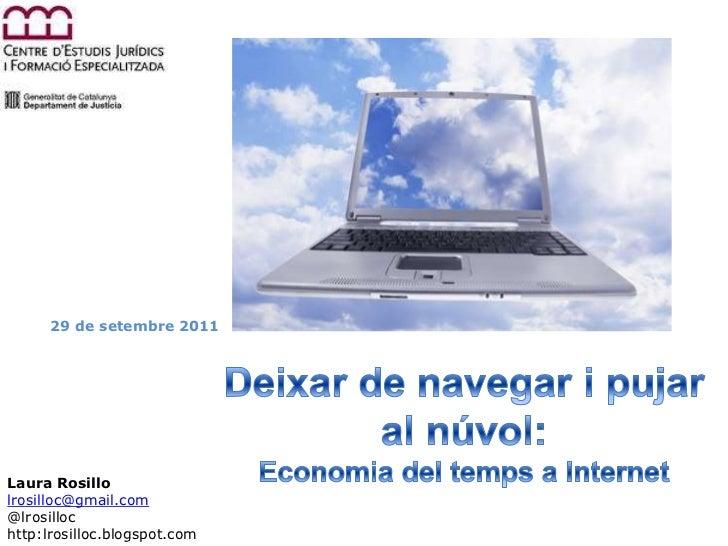 29 de setembre 2011<br />Deixar de navegar i pujar al núvol:<br />Economia del temps a Internet<br />Laura Rosillo<br />lr...