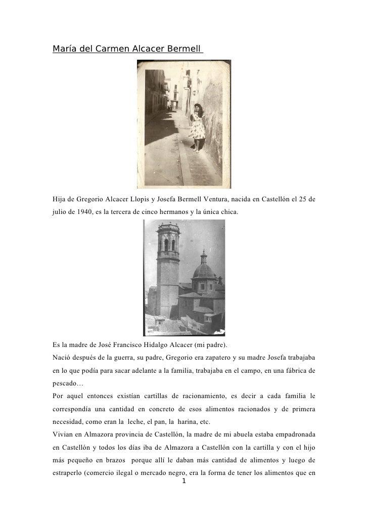 María del Carmen Alcacer BermellHija de Gregorio Alcacer Llopis y Josefa Bermell Ventura, nacida en Castellón el 25 dejuli...