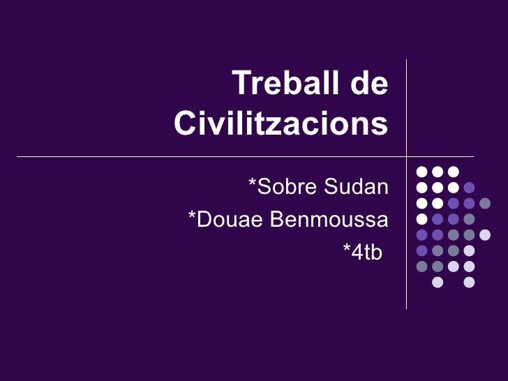 Treball de Civilitzacions *Sobre Sudan *Douae Benmoussa *4tb