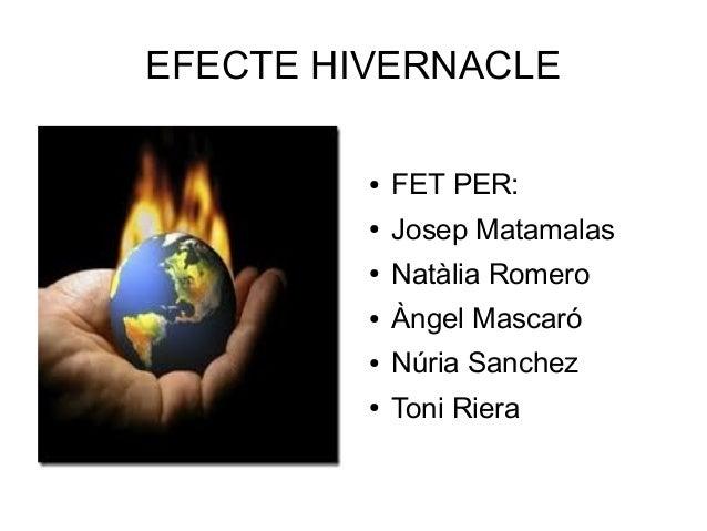 EFECTE HIVERNACLE ● FET PER: ● Josep Matamalas ● Natàlia Romero ● Àngel Mascaró ● Núria Sanchez ● Toni Riera