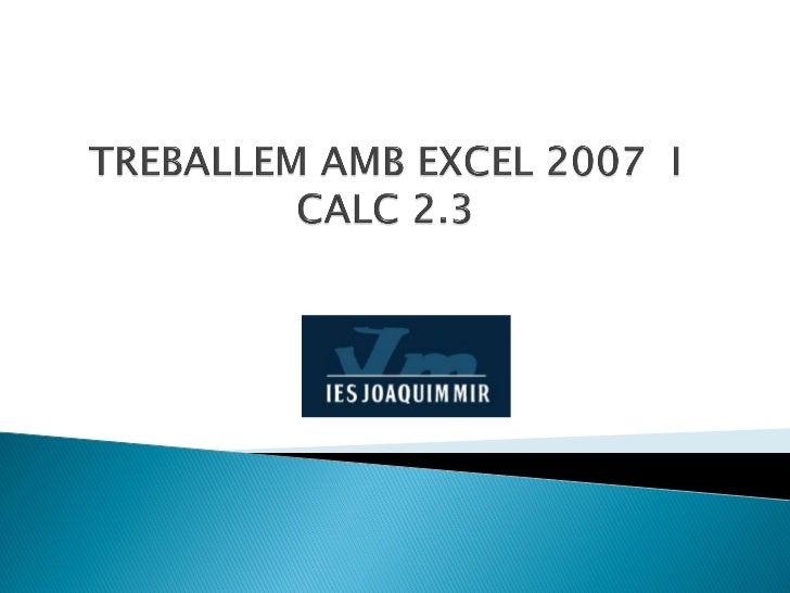    Inici dels programes Excel i Calc         Afegir fórmules i funcions   El botó de l'Office                       La...
