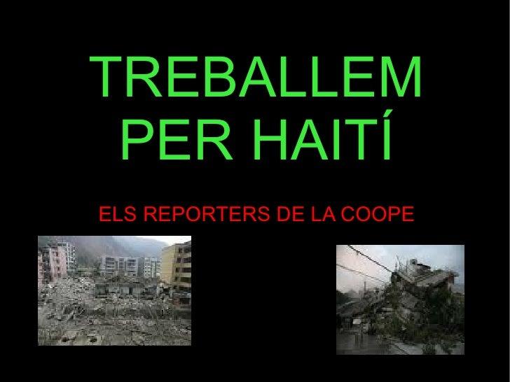 TREBALLEM PER HAITÍ ELS REPORTERS DE LA COOPE