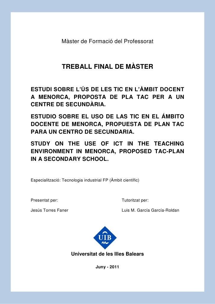 TFM: Estudi de les TIC als instituts de Menorca, proposta de Pla TAC – Jesús Torres Faner   0                  Màster de F...