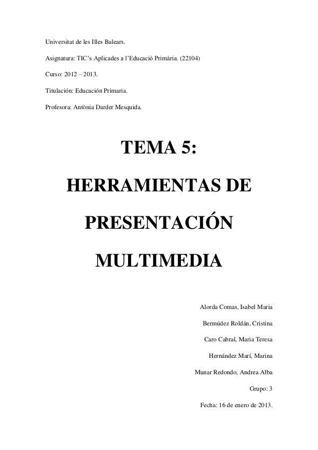 Universitat de les Illes Balears.Asignatura: TIC's Aplicades a l'Educació Primària. (22104)Curso: 2012 – 2013.Titulación: ...