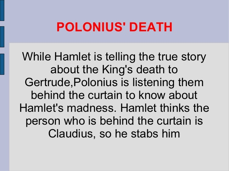 polonius in hamlet essay Polonius then goes and tries to seek out the truth on his own first he tries out his theories by testing hamlet's sanity through a slew of probing questions.