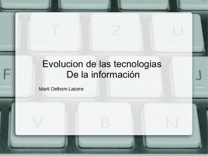 Evolucion de las tecnologias  De la información Martí Delhom Latorre